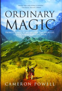 Ordinary Magic: Promises I Kept to My Mother Through Life, Illness, and a Very Long Walk