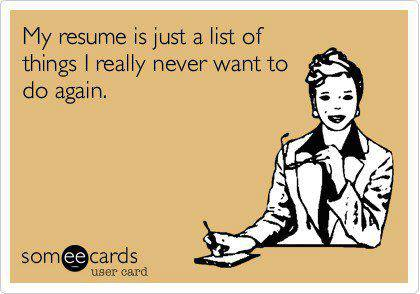 My resume is just a list of things I really never want to do again